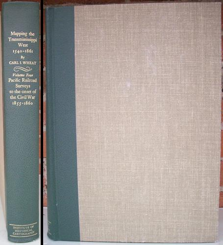 Mapping the Transmississippi West 1540-1861 - Volume Four - Pacific Railroad Surveys to the onset of the Civil War 1855-1860